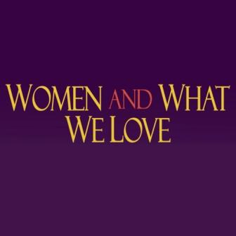 May 1 — Women & What We Love: An Evening of Friendship and Fundraising