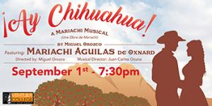 Sept. 1 — '¡Ay Chihuahua, A Mariachi Musical!' performance at the Ventura College Performing Arts Center